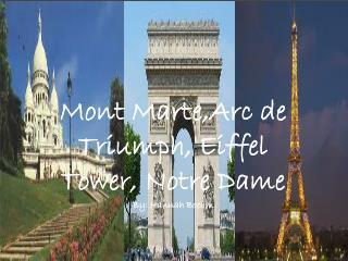 Mont Marte,Arc de Triumph, Eiffel Tower, Notre Dame  By: Hannah Boehm