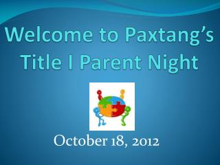 Welcome to  Paxtang's Title I Parent Night