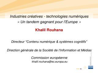 Industries créatives - technologies numériques  «Un tandem gagnant pour l'Europe» Khalil Rouhana