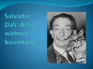 Salvador  Dalí : Artist without boundaries.