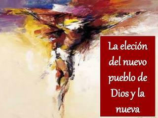 La  eleción  del nuevo pueblo de Dios y la nueva alianza con este pueblo