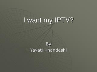I want my IPTV