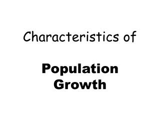 Characteristics of  Population Growth