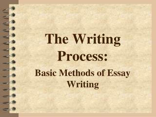 The Writing Process: Basic Methods of Essay Writing