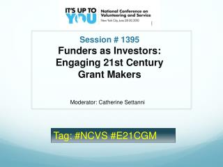 Session  1395 Funders as Investors:  Engaging 21st Century Grant Makers