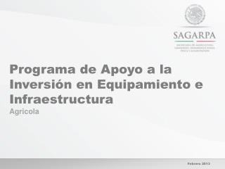 Programa de Apoyo a la Inversión en Equipamiento e Infraestructura  Agricola