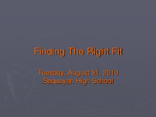 Finding The Right Fit Tuesday, August 31, 2010 Sequoyah High School