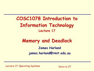 COSC1078 Introduction to Information Technology Lecture 17 Memory and Deadlock