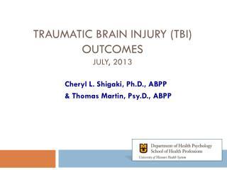 Traumatic Brain Injury (TBI) Outcomes July, 2013