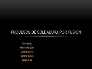 PROCESOS DE SOLDADURA POR FUSIÓN