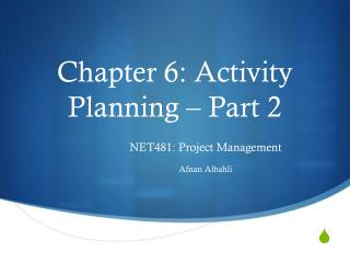 Chapter 6: Activity Planning – Part  2