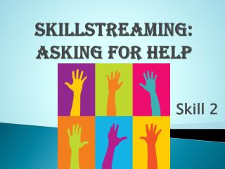 Skillstreaming : Asking for Help