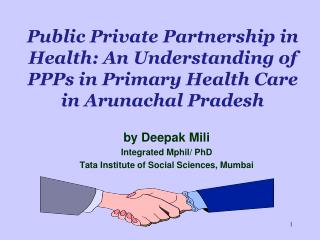 Public Private Partnership in Health: An Understanding of PPPs in Primary Health Care in Arunachal Pradesh