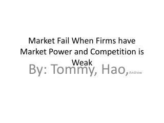 Market Fail When Firms have Market Power and Competition is Weak