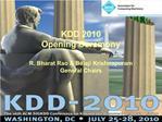 KDD 2010  Opening Ceremony  R. Bharat Rao  Balaji Krishnapuram General Chairs
