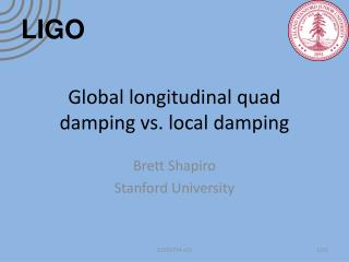 Global longitudinal quad damping vs. local damping
