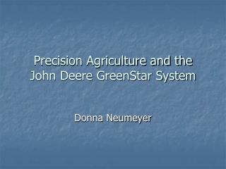 Precision Agriculture and the John Deere GreenStar System