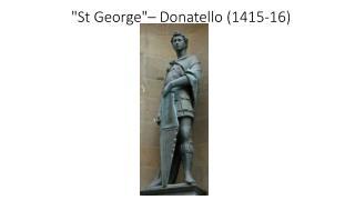 """St George""–  Donatello  (1415-16)"