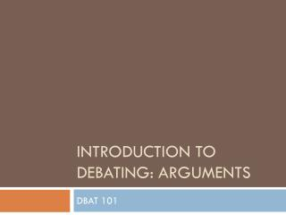 Introduction to  Debating: Arguments