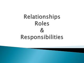 Relationships Roles  &  Responsibilities