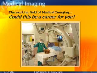 The exciting field of Medical Imaging� Could this be a career for you?