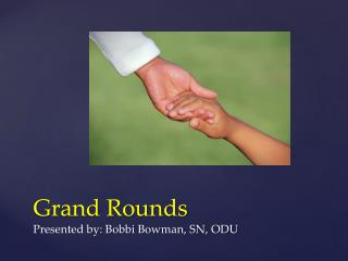 Grand Rounds P resented by: Bobbi Bowman, SN, ODU