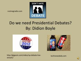 Do we need Presidential Debates? By: Didion Boyle