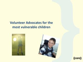 Volunteer Advocates for the most  v ulnerable children