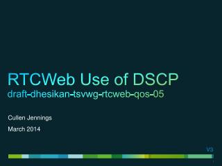 RTCWeb Use of DSCP draft-dhesikan-tsvwg-rtcweb-qos- 05