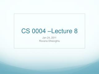 CS 0004 –Lecture  8