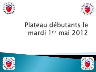 Plateau débutants le mardi 1 er  mai 2012