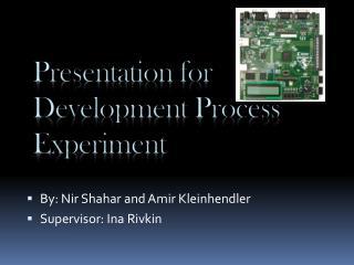 Presentation for  Development Process Experiment