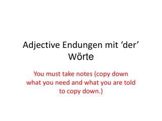 Adjective  Endungen mit  'der'  W örte