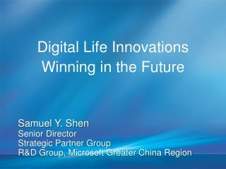 Samuel Y. Shen Senior Director Strategic Partner Group R&D Group, Microsoft Greater China Region