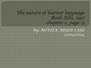The nature of learner language Book: Ellis, 1997 chapter 2, page 15