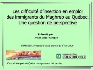 Les difficult  d insertion en emploi des immigrants du Maghreb au Qu bec. Une question de perspective