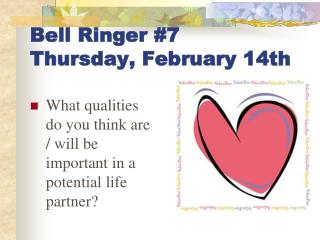 Bell Ringer #7 Thursday, February 14th