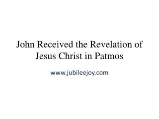 John Received the Revelation of Jesus Christ in Patmos