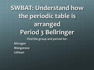SWBAT: Understand how the periodic table is arranged Period 3  Bellringer