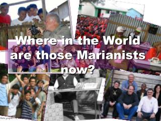 Where in the World are those Marianists now?
