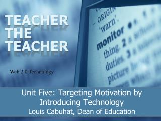 Unit Five: Targeting  Motivation by  Introducing Technology