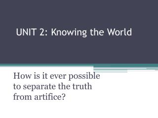 UNIT 2: Knowing the World