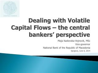 Dealing with V olatile Capital Flows  � the central bankers� perspective
