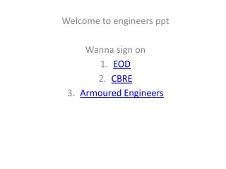 Welcome to engineers  ppt Wanna  sign on EOD CBRE Armoured Engineers