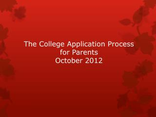The College Application Process  for Parents October 2012