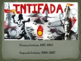 Primera Intifada, 1987-1993 Segunda Intifada, 2000-2007