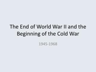 The End of World War II and the Beginning of the Cold War