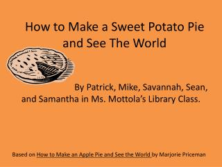 How to Make a Sweet Potato Pie and See The World