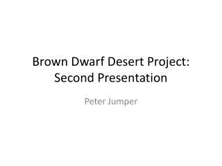 Brown Dwarf Desert Project:  Second Presentation