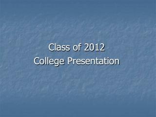 Class of 2012 College  Presentation